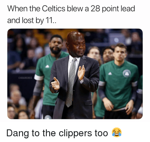 Basketball, Nba, and Sports: When the Celtics blew a 28 point lead  and lost by T  ONBAMEMES Dang to the clippers too 😂