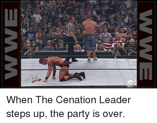 Party, Steps, and Leader: When The Cenation Leader steps up, the party is over.
