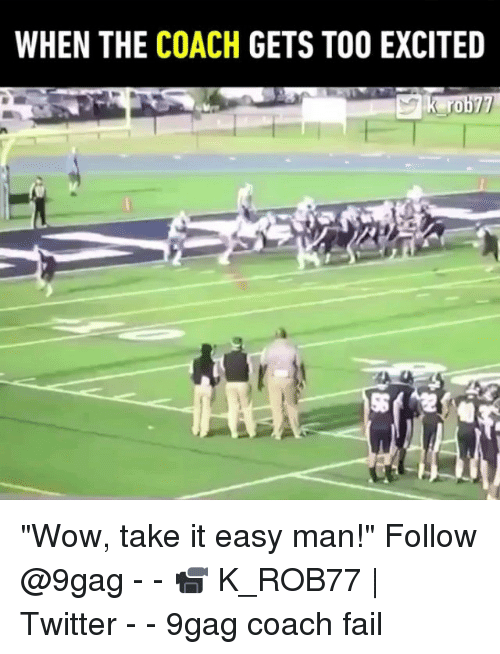"wows: WHEN THE COACH GETS TOO EXCITED  ro ""Wow, take it easy man!"" Follow @9gag - - 📹 K_ROB77 