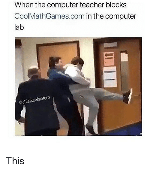 in-the-computer: When the computer teacher blocks  CoolMathGames.com in the computer  lab  @chiefkeefsintern This