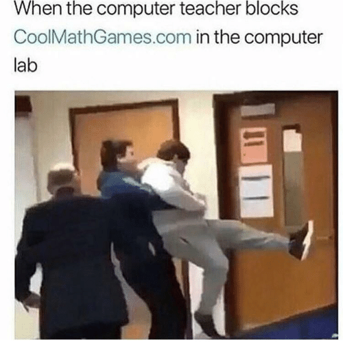 in-the-computer: When the computer teacher blocks  CoolMathGames.com in the computer  lab
