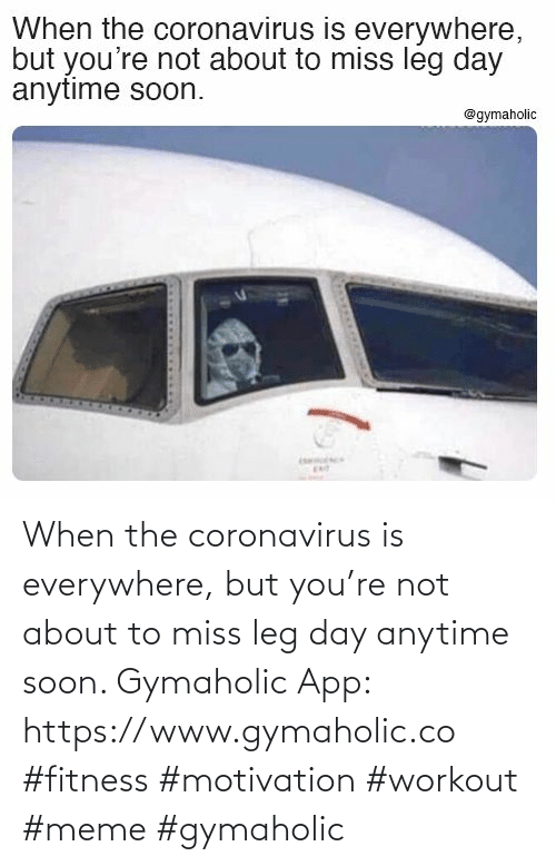 Soon...: When the coronavirus is everywhere, but you're not about to miss leg day anytime soon.  Gymaholic App: https://www.gymaholic.co  #fitness #motivation #workout #meme #gymaholic