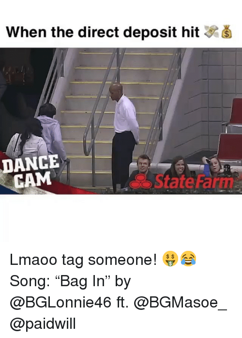 """Funny, State Farm, and Tag Someone: when the direct deposit hit 3  DANCE  CAM  State Farm Lmaoo tag someone! 🤑😂 Song: """"Bag In"""" by @BGLonnie46 ft. @BGMasoe_ @paidwill"""