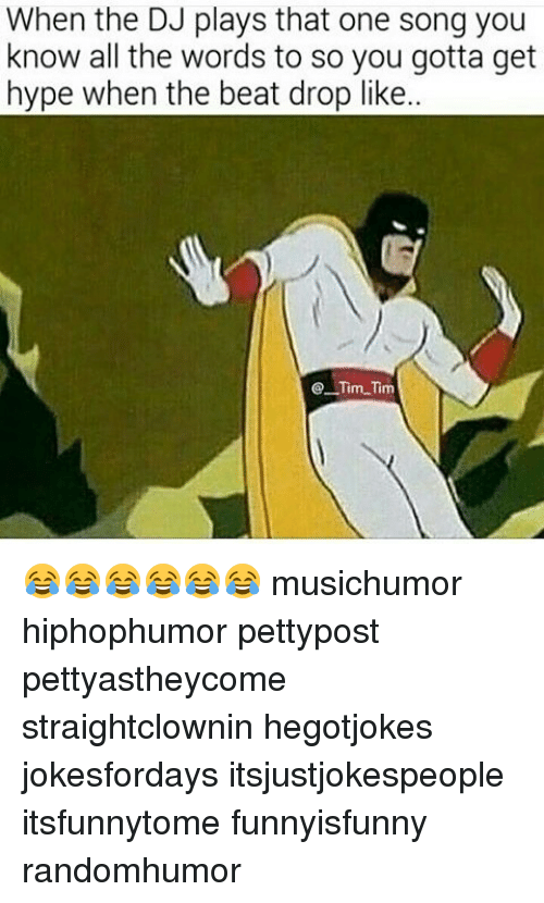 Beat Drop: When the DJ plays that one song you  know all the words to so you gotta get  hype when the beat drop like..  eTim Tim 😂😂😂😂😂😂 musichumor hiphophumor pettypost pettyastheycome straightclownin hegotjokes jokesfordays itsjustjokespeople itsfunnytome funnyisfunny randomhumor