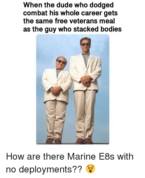 Dodged: When the dude who dodged  combat his whole career gets  the same free veterans meal  as the guy who stacked bodies How are there Marine E8s with no deployments?? 😵