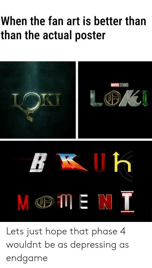 loki: When the fan art is better than  than the actual poster  MARVEL STUDIOS  LOK  LOKI  ME N T Lets just hope that phase 4 wouldnt be as depressing as endgame