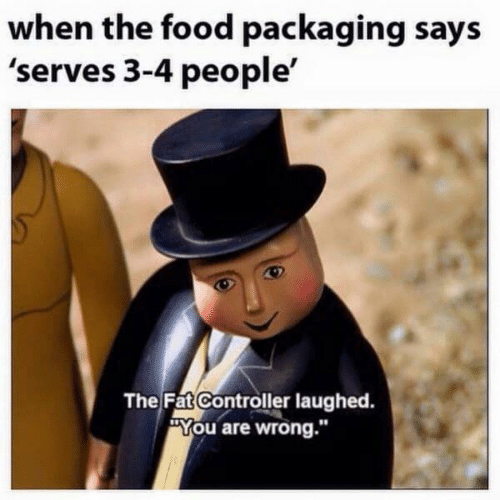 """Food, Fat, and You: when the food packaging says  'serves 3-4 people'  The Fat Controller laughed.  """"You are wrong."""""""