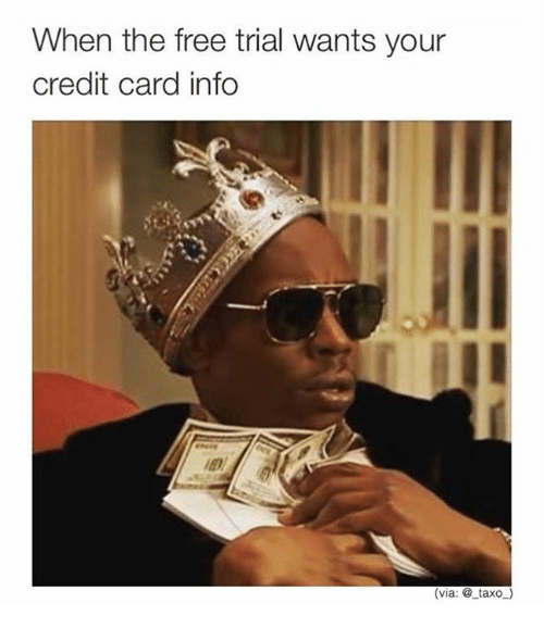 Dank, 🤖, and Credit Card: When the free trial wants your  credit card info  (via: taxo-D