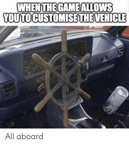 vehicle: WHEN THE GAME ALLOWS  YOU TO CUSTOMISE THE VEHICLE All aboard