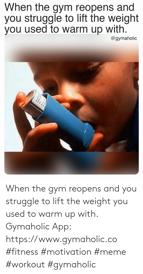 Struggle: When the gym reopens and you struggle to lift the weight you used to warm up with.  Gymaholic App: https://www.gymaholic.co   #fitness #motivation #meme #workout #gymaholic