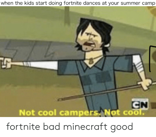 Dances: when the kids start doing fortnite dances at your summer camp  CN  Not cool campers Not cool. fortnite bad minecraft good