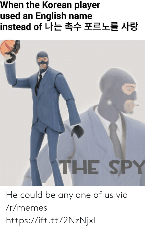 Korean: When the Korean player  used an English name  instead of 나는 촉수 포르노를 사랑  THE SPY He could be any one of us via /r/memes https://ift.tt/2NzNjxl