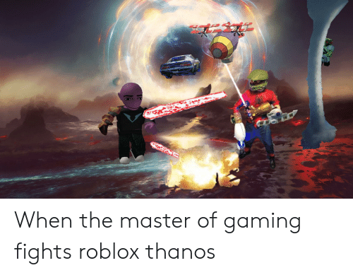 Funny, Thanos, and Gaming: When the master of gaming fights roblox thanos