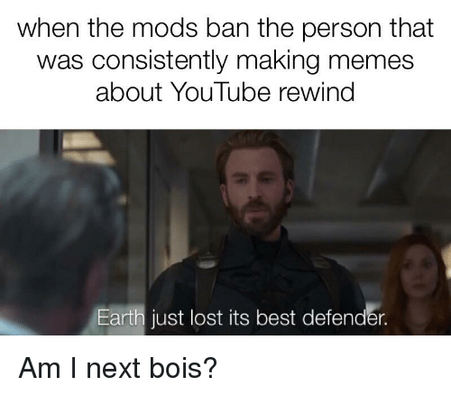 Memes, youtube.com, and Lost: when the mods ban the person that  was consistently making memes  about YouTube rewind  Earth just lost its best defender.