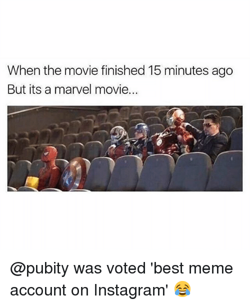 Instagram, Meme, and Memes: When the movie finished 15 minutes ago  But its a marvel movie.. @pubity was voted 'best meme account on Instagram' 😂