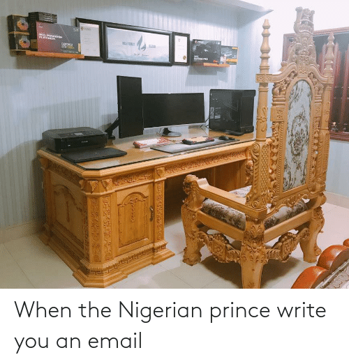 nigerian: When the Nigerian prince write you an email