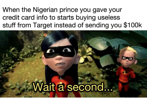 Nigerian Prince, Prince, and Target: When the Nigerian prince you gave your  credit card info to starts buying uselesS  stuff from Target instead of sending you $100k  Wait a second  ..