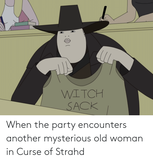 Old woman: When the party encounters another mysterious old woman in Curse of Strahd