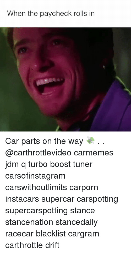 Memes, Boost, and 🤖: When the paycheck rolls in Car parts on the way 💸 . . @carthrottlevideo carmemes jdm q turbo boost tuner carsofinstagram carswithoutlimits carporn instacars supercar carspotting supercarspotting stance stancenation stancedaily racecar blacklist cargram carthrottle drift