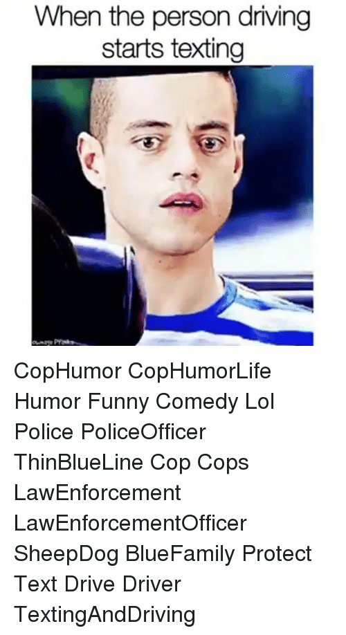 sheepdog: When the person driving  starts texting CopHumor CopHumorLife Humor Funny Comedy Lol Police PoliceOfficer ThinBlueLine Cop Cops LawEnforcement LawEnforcementOfficer SheepDog BlueFamily Protect Text Drive Driver TextingAndDriving