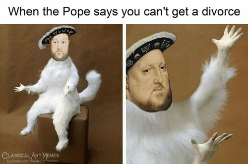 the pope: When the Pope says you can't get a divorce  CLASSICAL ART MEMES