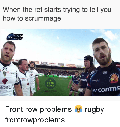 Rugby: When the ref starts trying to tell you  how to scrummage  EXE 3  0812  CLE 0  comm  RUGBY  comms  MEMES  eCO  Seg  on Front row problems 😂 rugby frontrowproblems