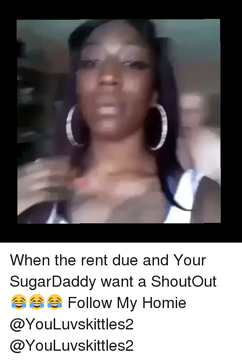 Sugardaddy: When the rent due and Your SugarDaddy want a ShoutOut 😂😂😂 Follow My Homie @YouLuvskittles2 @YouLuvskittles2