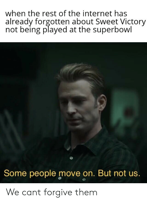 Superbowl: when the rest of the internet has  already forgotten about Sweet Victory  not being played at the superbowl  Some people move on. But not us. We cant forgive them