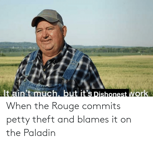 Theft: When the Rouge commits petty theft and blames it on the Paladin