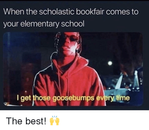 scholastic: When the scholastic bookfair comes to  your elementary school  I get those goosebumps every time The best! 🙌
