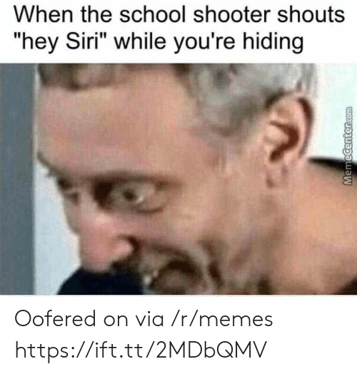 """School Shooter: When the school shooter shouts  """"hey Siri"""" while you're hiding Oofered on via /r/memes https://ift.tt/2MDbQMV"""