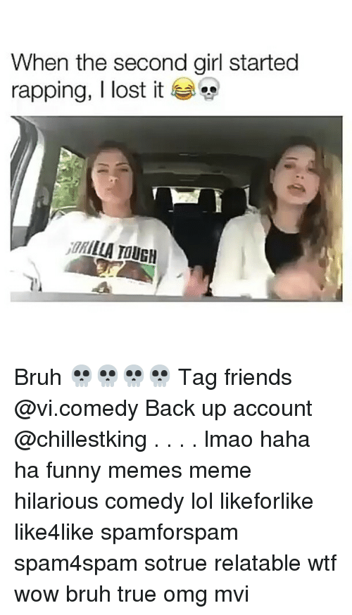 meme hilarious: When the second girl started  rapping, I lost it  RILLA TOUCH Bruh 💀💀💀💀 Tag friends @vi.comedy Back up account @chillestking . . . . lmao haha ha funny memes meme hilarious comedy lol likeforlike like4like spamforspam spam4spam sotrue relatable wtf wow bruh true omg mvi