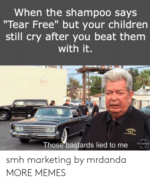 """Lied To: When the shampoo says  """"Tear Free"""" but your children  still cry after you beat them  with it.  Those bastards lied to me  PS Express smh marketing by mrdanda MORE MEMES"""