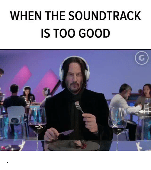 Good, Too, and When: WHEN THE SOUNDTRACK  IS TOO GOOD .