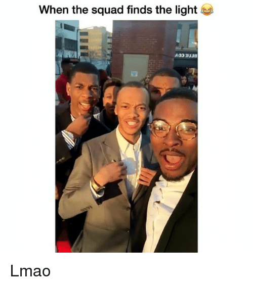 lighted: when the squad finds the light Lmao