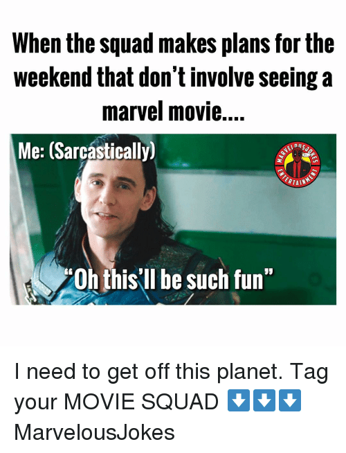 """sarcastically: When the squad makes plans for the  weekend that don't involve seeing a  marvel movie....  Me: (Sarcástically)  0h this'll be such fun"""" I need to get off this planet. Tag your MOVIE SQUAD ⬇️⬇️⬇️ MarvelousJokes"""