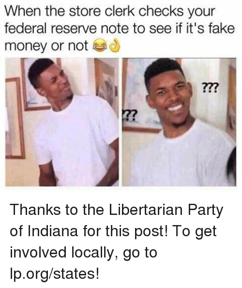 federal reserve: When the store clerk checks your  federal reserve note to see if it's fake  money or not Thanks to the Libertarian Party of Indiana for this post! To get involved locally, go to lp.org/states!