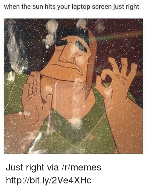 Just Right: when the sun hits your laptop screen just right Just right via /r/memes http://bit.ly/2Ve4XHc
