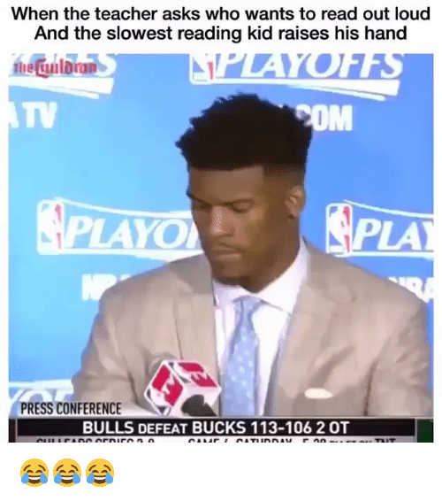 Funny, Teacher, and Bulls: When the teacher asks who wants to read out loud  And the slowest reading kid raises his hand  he Gulbran  TV  OM  LAYO  PLA  PRESS CONFERENCE  BULLS DEFEAT BUCKS 113-106 2 OT 😂😂😂