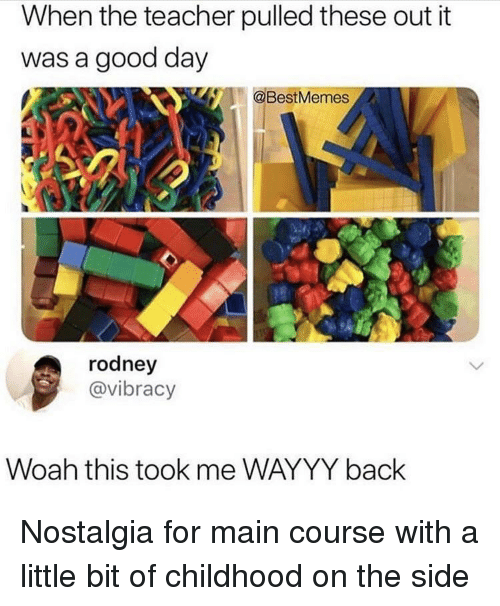 Nostalgia, Teacher, and Good: When the teacher pulled these out it  was a good day  BestMemes  rodney  @vibracy  Woah this took me WAYYY back Nostalgia for main course with a little bit of childhood on the side