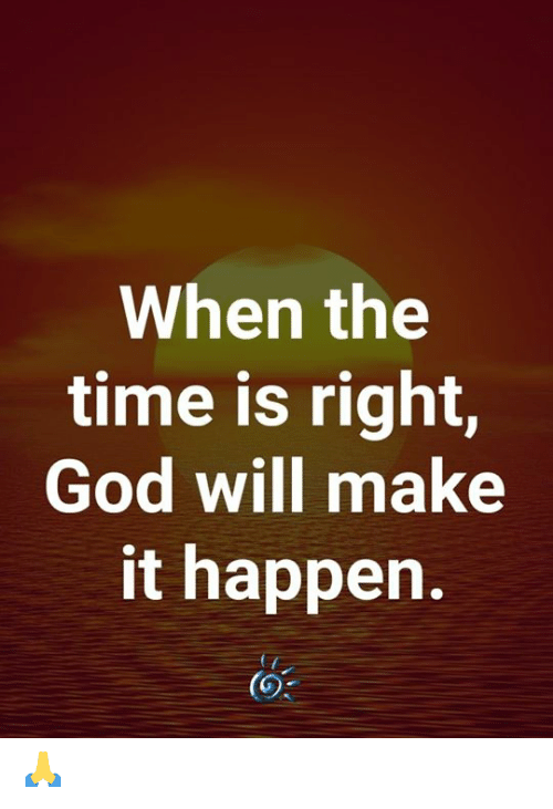 God, Memes, and Time: When the  time is right,  God will make  it happen. 🙏