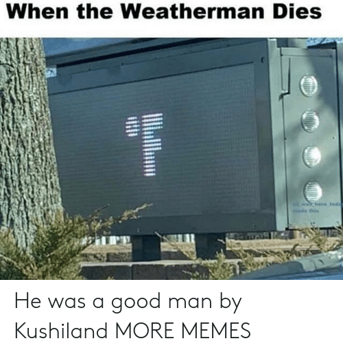 Dank, Memes, and Target: When the Weatherman Dies He was a good man by Kushiland MORE MEMES