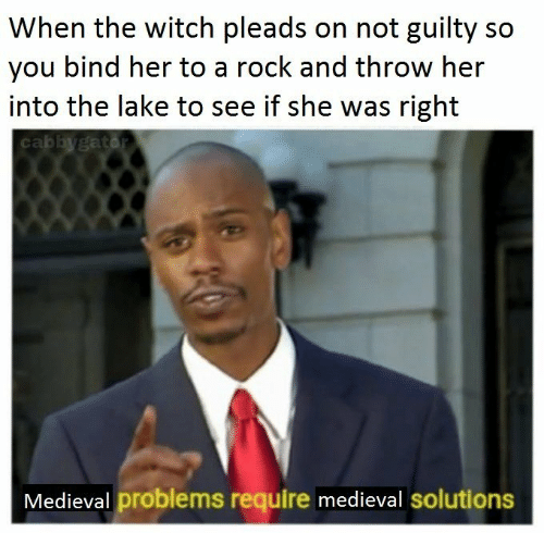 Bind: When the witch pleads on not guilty so  you bind her to a rock and throw her  into the lake to see if she was right  cabbygat  Medieval problems require medieval solutions