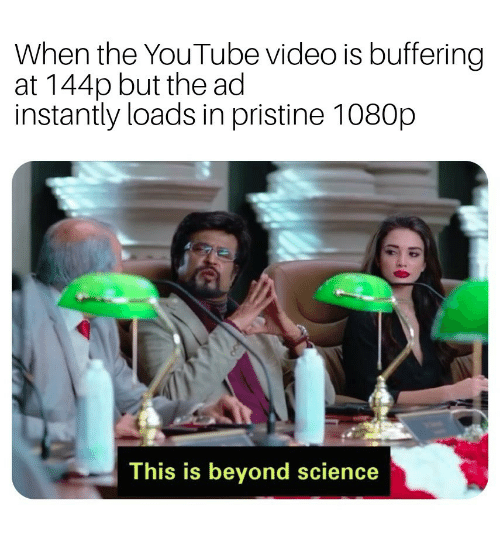 youtube.com, Science, and Video: When the YouTube video is buffering  at 144p but the ad  instantly loads in pristine 1080p  This is beyond science