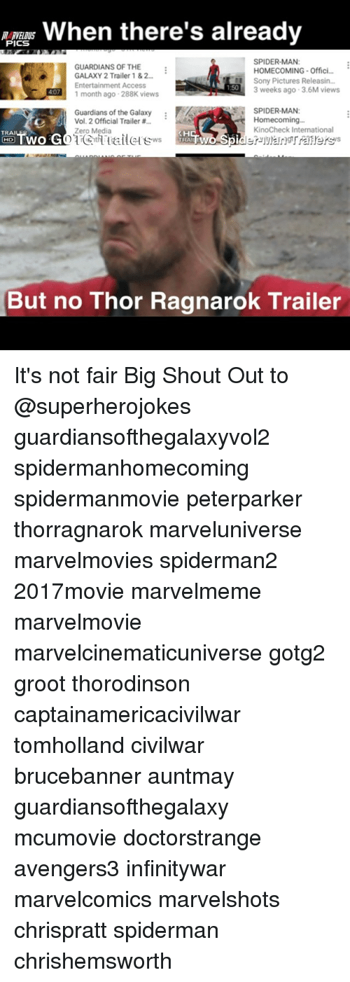Memes, Sony, and Spider: When there's already  PICS  SPIDER-MAN:  GUARDIANS OF THE  HOMECOMING Offici...  GALAXY 2 Trailer 1 & 2...  Sony Pictures Releasin...  Entertainment Access  3 weeks ago 3.6M views  407  1 month ago 288K views  SPIDER-MAN:  Guardians of the Galaxy  Homecoming...  Vol. 2 Official Trailer  KinoCheck International  Zero Media  TRAI  KH  Spider-Mang Trainers s  CO TWO C  TRA  But no Thor Ragnarok Trailer It's not fair Big Shout Out to @superherojokes guardiansofthegalaxyvol2 spidermanhomecoming spidermanmovie peterparker thorragnarok marveluniverse marvelmovies spiderman2 2017movie marvelmeme marvelmovie marvelcinematicuniverse gotg2 groot thorodinson captainamericacivilwar tomholland civilwar brucebanner auntmay guardiansofthegalaxy mcumovie doctorstrange avengers3 infinitywar marvelcomics marvelshots chrispratt spiderman chrishemsworth