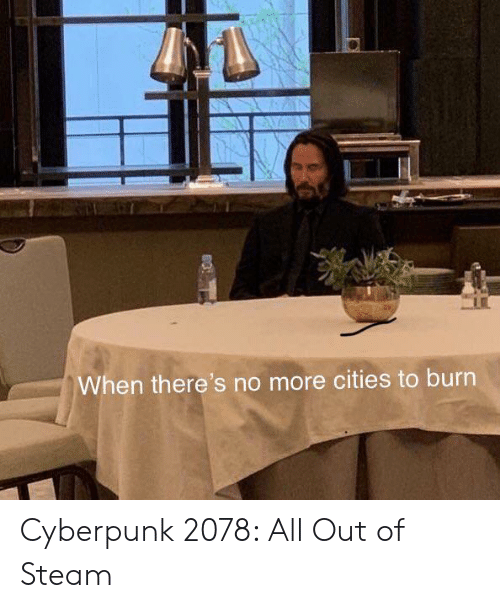 Steam, Cyberpunk, and All: When there's no more cities to burn Cyberpunk 2078: All Out of Steam