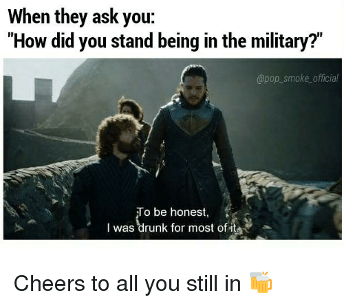 """Memes, Pop, and Military: When they ask you:  """"How did you stand being in the military?""""  @pop_smoke official  To be honest,  I was""""drunk for most ofite Cheers to all you still in 🍻"""