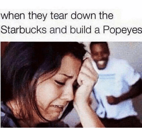Down, Build A, and Building A: when they tear down the  Starbucks and build a Popeyes