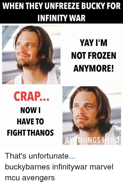 Crapping: WHEN THEY UNFREEZE BUCKY FOR  INFINITY WAR  YAY I'M  NOT FROZEN  ANYMORE!  CRAP..  NOWI  HAVE TO  FIGHTTHANOS  NGS That's unfortunate... buckybarnes infinitywar marvel mcu avengers