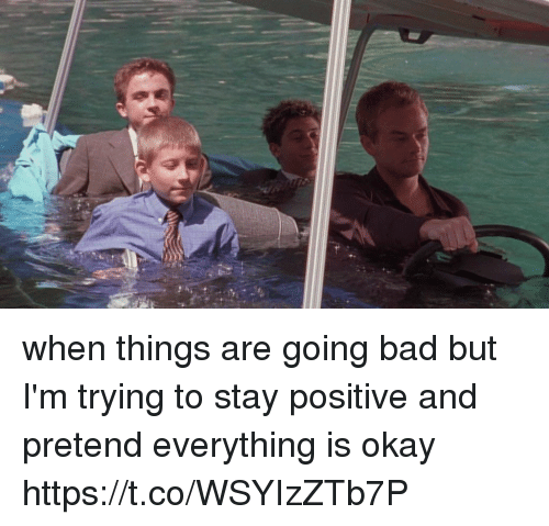 pretenders: when things are going bad but I'm trying to stay positive and pretend everything is okay https://t.co/WSYIzZTb7P
